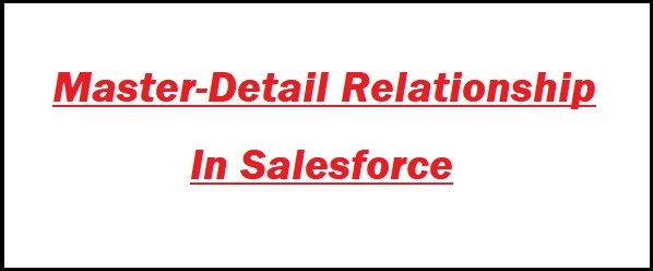 Master-Detail Relationship (MDR) in Salesforce