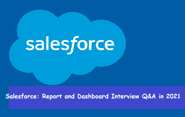 Salesforce Report and Dashboard Interview Questions and Answers in 2021